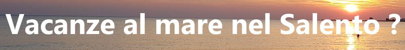 Vacanze nel Salento nelle Marine di Salve?